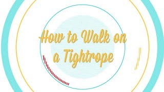 How to Walk on a Tightrope -- Be More Interesting (Pt. 4 of 8)