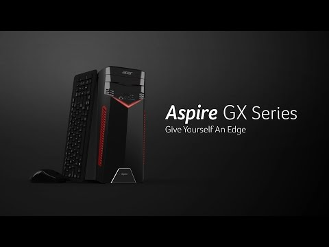 Acer| Aspire GX Series – Give Yourself An Edge