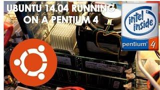 Ubuntu 14.04 Running on a Pentium 4 Processor