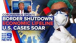 Coronavirus: Border ban, economic lifeline, U.S. cases soar | Nine News Australia
