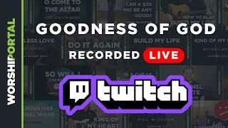 Goodness of God - Full Production Live Stream on Twitch