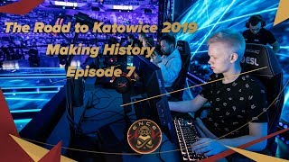 The Road to IEM Katowice 2019 - Making History - Episode VII
