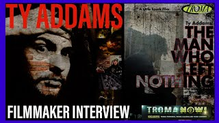 THE MAN WHO LEFT NOTHING TY ADDAMS FILMMAKER INTERVIEW
