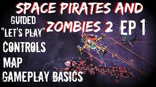 Space Pirates And Zombies 2: Guided Let's Play - EP1- Controls, Map, Gamplay Basics - SPAZ 2
