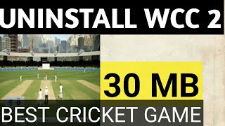 Uninstall WCC 2!!! High Graphics Cricket Game For Android In 30 MB!!