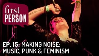 Making Noise: Music, Punk & Feminism | First Person #15 | PBS Digital Studios