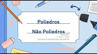 Poliedros e Não Poliedros 2.º Ano
