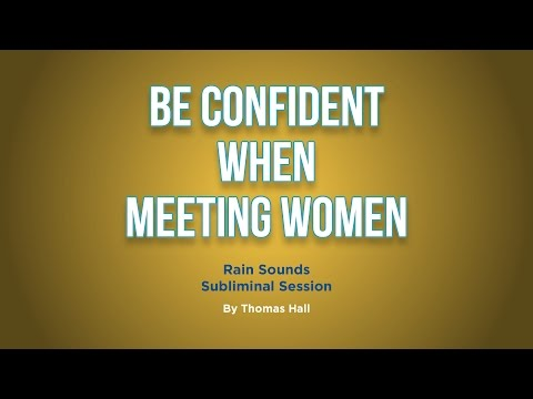 Be Confident When Meeting Women - Rain Sounds Subliminal Session - By Thomas Hall