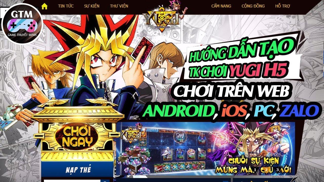 GTM Play ► HƯỚNG DẪN tạo tài khoản chơi Yugi H5 trên Mobile, PC, Zalo