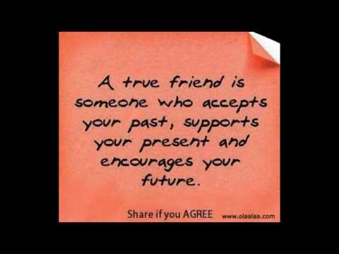 A true friend is someone who accepts your Past
