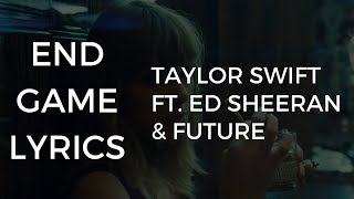 End Game Lyrics - Taylor Swift feat. Ed Sheeran & Future