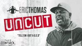 ❌✂  Eric Thomas : UNCUT |