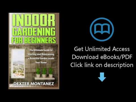 Indoor Gardening for Beginners: The Ultimate Guide to Starting and Maintaining a Beautiful Garden in
