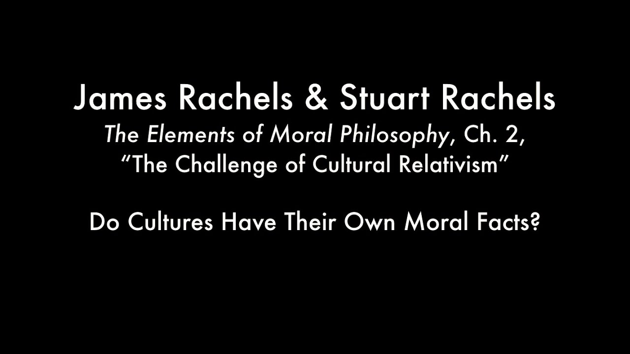 do cultures have their own moral facts rachels rachels the do cultures have their own moral facts rachels rachels the challenge of cultural relativism