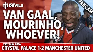 Van Gaal; Mourinho, Whoever! | Crystal Palace 1-2 Manchester United | FANCAM
