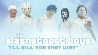 "SLASHSTREET BOYS - ""I'LL KILL YOU THAT WAY"" (OFFICIAL BACKSTREET"