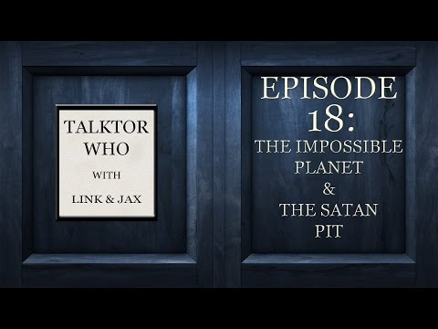 Talktor Who Episode 18: The Impossible Planet & The Satan Pit