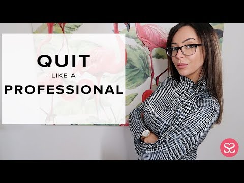 HOW TO QUIT YOUR JOB LIKE A PROFESSIONAL   Sophie Shohet