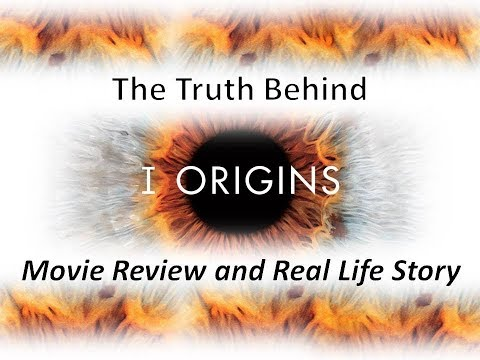 The Truth behind I Origins Movie Review & My Real Life Parallel Story
