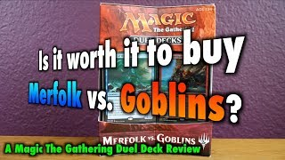 mtg is it worth it to buy merfolk vs goblins? a magic the gathering duel deck review