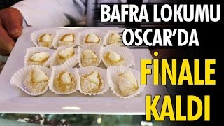 Bafra Lokumu Oscar'da finale kaldı!..