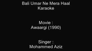 Bali Umar Ne Mera Haal - Karaoke - Mohammad Aziz - Awaargi (1990)