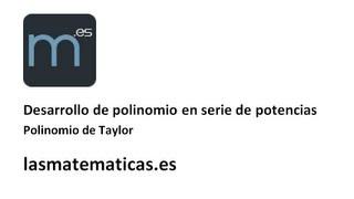 Desarrollo de polinomio en serie de potencias - Taylor