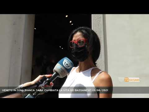 VENETO IN ZONA BIANCA: SARA' CAMBIATA LA VITA DEI BASSANESI?   11/06/2021