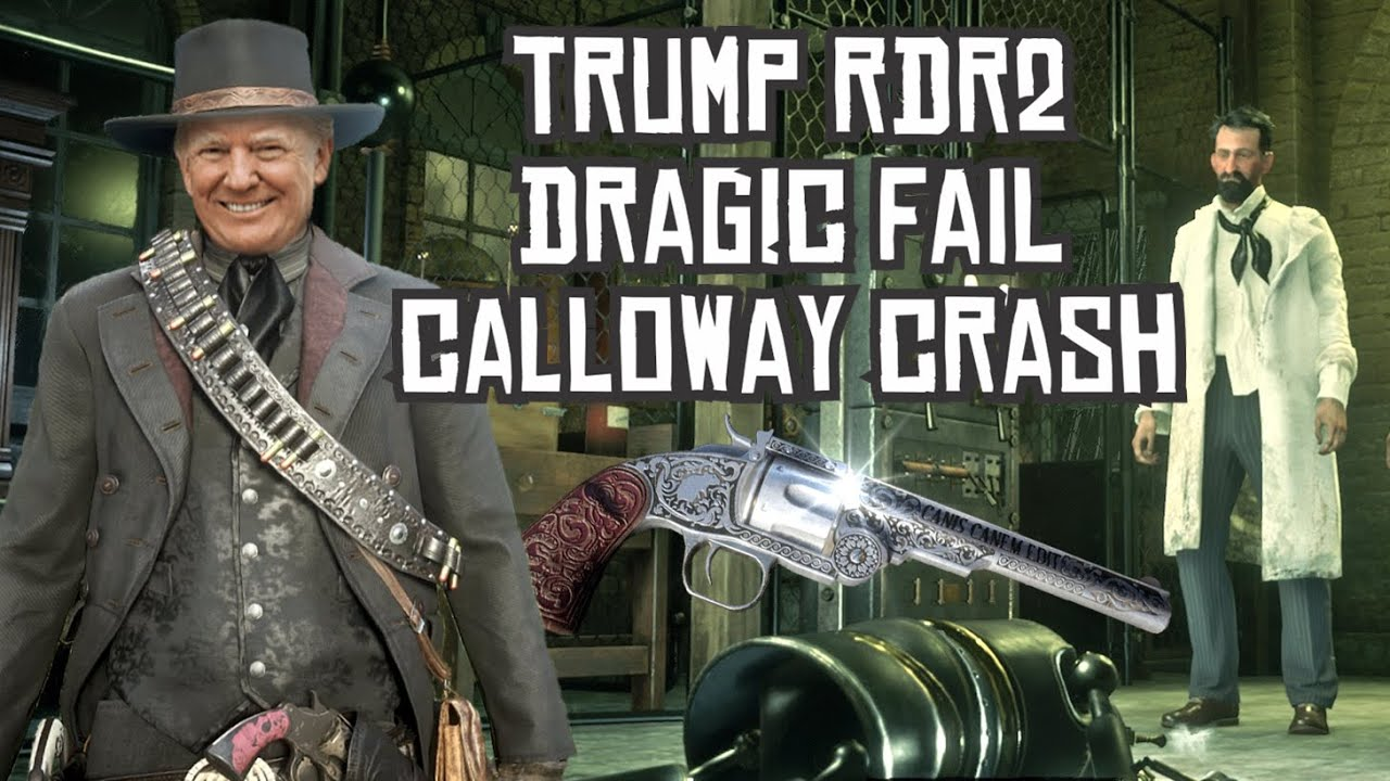 Trump RDR2 - Dragic Fail - Calloway Crash