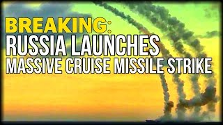 BREAKING: RUSSIA LAUNCHES MASSIVE CRUISE MISSILE STRIKE AGAINST SYRIAN TARGETS