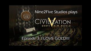 Civ V BNW Multiplayer - Season 5, Episode 3: I LOVE GOLD!!!