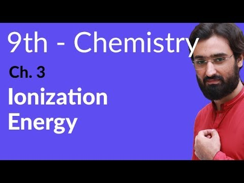 Ionization Energy - Chemistry Chapter 3 Periodic Table & Periodicity of Properties - 9th Class