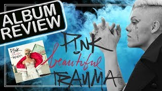 Album Review || P!nk - Beautiful Trauma (Faixa a Faixa)