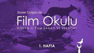 Enver Gülşen ile Film Okulu (2. Dönem - 1. Hafta)