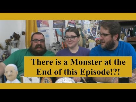 There is a Monster at the End of this Episode!?!