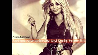 Aygun Kazimova Seni Bele Sevmediler 2015 Söz: Leyli Musiqi: Hakan Erol - Aygün Kazımova Səni Belə Sevmədilər 2015 Sö