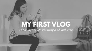 My First Vlog & Me Painting a Church Pew