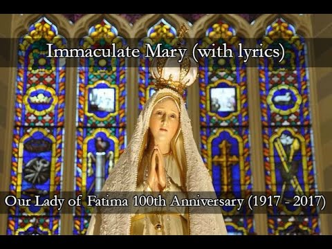Immaculate Mary (with lyrics) ~ Our Lady of Fatima 100th Anniversary (1917 - 2017)