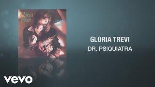 Gloria Trevi - Dr Psiquiatra