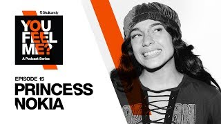 Princess Nokia | You Feel Me? Podcast: Episode 15