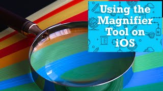 How to use the Magnifier Tool on iOS