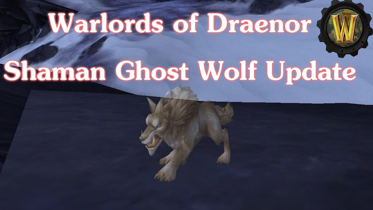 Shaman Ghost Wolf Update - Warlords of Draenor Alpha (WoD) - Ft ...