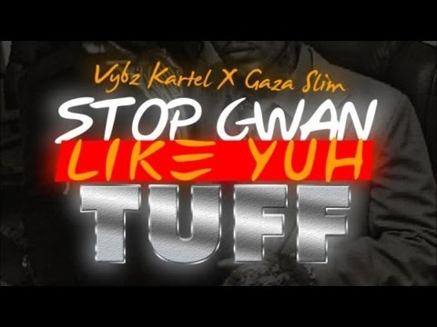 Vybz Kartel Ft. Gaza Slim - Stop Gwan Like Yuh Tuff - Dec 2012
