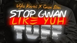 Vybz Kartel Ft. Gaza Slim - Stop Gwan Like Yuh Tuff - Dec 2012