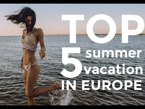 TOP 5 Places for Beach Vacation in Europe | Best & Cheap Summer Resorts | 2017