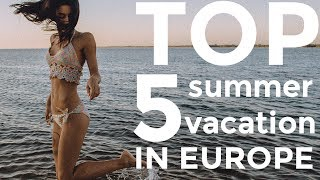 TOP 5 Places for Beach Vacation in Europe | Best & Cheap Summer Resorts | 2018