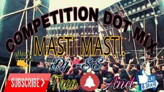 Competition Dot Mix Masti Masti Fully Matal Dance Mix Amazing Affects Dj -SS Production
