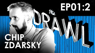 THE DRAWL EP01:2: CHIP ZDARSKY INTERVIEW