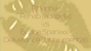 Rihanna - Rehab (acapella) vs. Bubba Sparxxx - Deliverance (Instrumental)