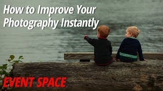 How to Improve Your Photography Instantly